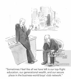"""""""Sometimes I feel like all we have left is our top-flight education, our generational wealth, and our secure place in the business-world boys'-club network. Business Cartoons, Feel Like, Wealth, Club, Education, Feelings, World, Boys, Baby Boys"""