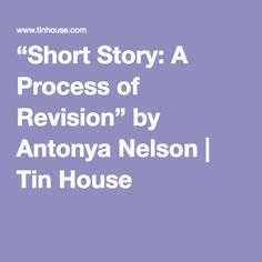"""""""Short Story: A Process of Revision"""" by Antonya Nelson 