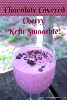 chocolate covered cherry kefir smoothie - i would use raw cacao powder instead of chips but I'm sure both are delicious!