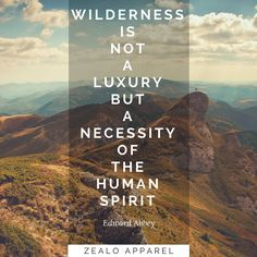 """""""Wilderness is not a luxury but a necessity of the human spirit"""" - Edward Abbey #quotes #wilderness #nature #outdoors #adventure #travel #lifestyle #naturequotes #quote"""