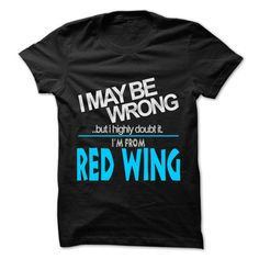 I May Be Wrong But I Highly Doubt It I am From Red Wing T-Shirts, Hoodies. VIEW DETAIL ==► https://www.sunfrog.com/LifeStyle/I-May-Be-Wrong-But-I-Highly-Doubt-It-I-am-From-Red-Wing--99-Cool-City-Shirt-.html?id=41382