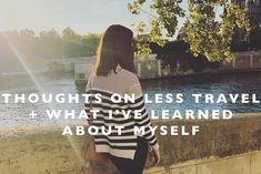 Thoughts on Less Travel + What I've Learned About Myself