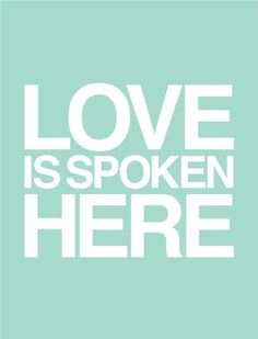 i hope my kids grow up and remember love was spoken in our home.
