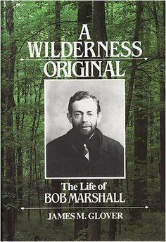 A Wilderness Original: The Life of Bob Marshall by James M. Glover http://www.amazon.com/dp/0898861217/ref=cm_sw_r_pi_dp_AKnFub14Z00BQ