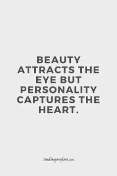 Beauty attracts the eye but personality captures the heart. See more at: www.sending-my-love.com