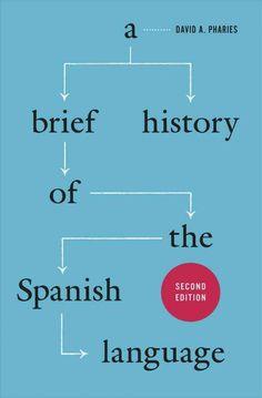 A brief history of the Spanish language / David A. Pharies