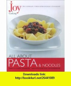 Joy of Cooking All About Pasta  Noodles Irma S. Rombauer, Marion Rombauer Becker, Ethan Becker , ISBN-10: 0743202112  ,  , ASIN: B003IWYGFW , tutorials , pdf , ebook , torrent , downloads , rapidshare , filesonic , hotfile , megaupload , fileserve