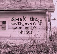 Awesome.  Speak the truth even if your voice shakes.  Try it for a change.