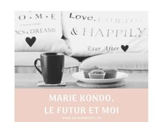 Marie Kondo, le futur et moi – Rainbows etc Seth Godin, Netflix, Version Francaise, Happily Ever After, Marie, Love, Culture Shock, First Crush, Future