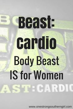 Beast: Cardio-Body Beast for Women-One Strong Southern Girl-Body Beast is for women, too. I'll tell you how I make this fun Body Beast cardio routine my own.
