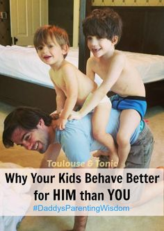 Do your kids behave better for your HIM than for YOU? Here's why, according to the authority that is my husband. #DaddysParentingWisdom #parenting