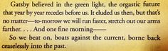 The Great Gatsby.  I'd love this as a tattoo on my lower back or right below the back of my neck:]