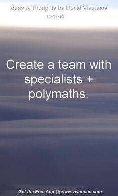 Create a team with specialists + polymaths. [November 17th 2015] https://www.youtube.com/watch?v=3me1FZeKz4I