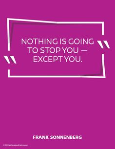 """""""Nothing is going to stop you –– except you."""" ~ Frank Sonnenberg #FrankSonnenberg #leadershipDevelopment #personalGrowth #PersonalDevelopment #SelfHelp #Complacency #Winners #Success #leadership Leadership Development, Personal Development, Stoicism Quotes, Personal Values, Motivational Quotes, Inspirational Quotes, Character Education, Healthy Living Tips, Never Give Up"""