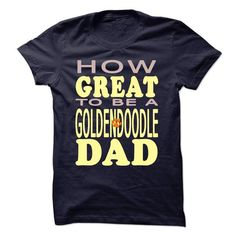 HOW GREAT TO BE A GOLDENDOODLE DAD T Shirts, Hoodies, Sweatshirts. CHECK PRICE ==► https://www.sunfrog.com/Pets/HOW-GREAT-TO-BE-A-GOLDENDOODLE-DAD.html?41382