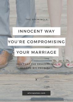 The Innocent Way You Are Compromising Your Marriage. | aliciajones.com