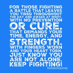 For those battling Type 1 Diabetes.