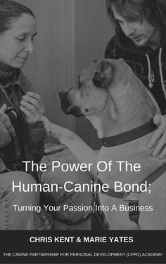 Our book, The Power Of The Human-Canine Bond, is written for anyone who would like to work with dogs to create social change. You ca  start your own CPPD Business today! http://cppdacademy.co.uk/product/cppd-book