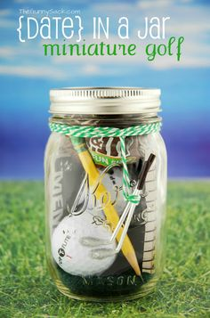 Date in Jar Idea Mini golf. Oh my goodness! What other ideas can we put in a jar? Love this! @Michelle Barghout First Anniv gifts to the newlyweds?