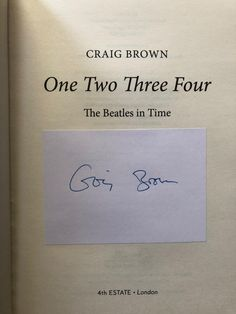 One Two Three Four: The Beatles in Time by Craig Brown. First Second Impression in new condition. Signed by Craig Brown. One Two Three, The Fab Four, Beatles One, Parallel Lives, Party List, Golden Wedding Anniversary, First Second, Princess Margaret, Photography