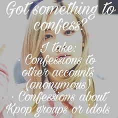 How to confess: DM what you always wanted to say and I will post it and tag the person your confession goes to! REMEMBER THAT YOU CAN ALSO CONFESS THINGS ABOUT GROUPS OR IDOLS! Have fun  - #Kpop #Confession #KpopConfessions #BTS #EXO #Seventeen #Winner #Got7 #Blackpink #IU #TWICE #GirlsGeneration #RedVelvet #Produce101 #KARD #Ikon #Infinite #NUEST #Pristin #Shinee