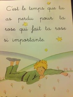 """It is the time you have wasted for your rose that makes your rose so important."" -Le Petit Prince"