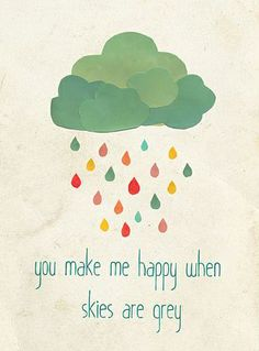 """""""You make me happy when skies are grey."""" #lovequotes"""