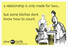 Funny Confession Ecard: a relationship is only made for two... but some bitches dont know how to count.