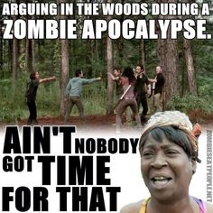 I just started watching this show...And these mother fuckers are doin it in the woods. Really?! What kinda zombie doesn't take advantage of that situation?!