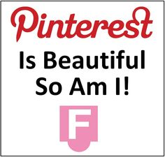Pinterest is Beautiful, So Am I!