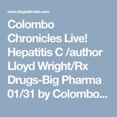 Colombo Chronicles Live! Hepatitis C /author Lloyd Wright/Rx Drugs-Big Pharma 01/31 by Colombo Chronicles | Politics Conservative Podcasts