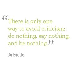 """""""There is only one way to avoid criticism: do nothing, say nothing and be nothing"""" - Aristotle. Humanscale 