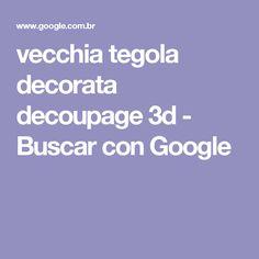 vecchia tegola decorata decoupage 3d - Buscar con Google