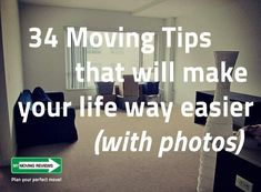 34 Moving Tips That Will Make Your Move Way Easier  Read more: http://www.mymovingreviews.com/move/34-moving-tips