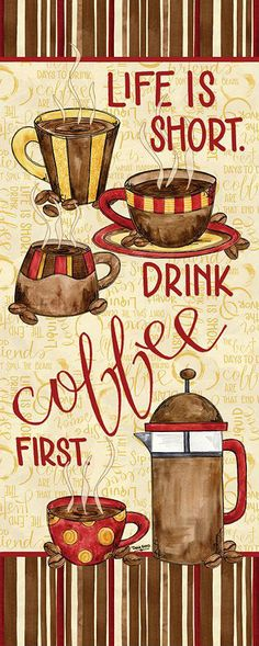 """Life is Short...Drink Coffee First!"" Have seen this about dessert, but this also applies to coffee!"