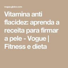 Vitamina anti flacidez: aprenda a receita para firmar a pele - Vogue | Fitness e dieta