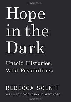 Hope in the Dark: Untold Histories, Wild Possibilities by Rebecca Solnit http://www.amazon.com/dp/1608465764/ref=cm_sw_r_pi_dp_ZsP7wb1ZZKCQJ