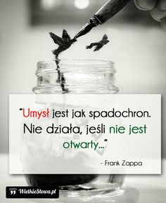 Umysł jest jak spadochron... #Zappa-Frank,  #Myślenie-i-myśli, #Umysł Poetry Quotes, Book Quotes, Words Quotes, Sayings, Love Me Quotes, Daily Quotes, Weekend Humor, Motivational Quotes, Inspirational Quotes