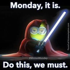 Monday, it is. Do this, we must.
