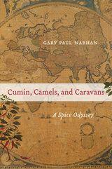 Cumin, Camels, and Caravans - Gary Paul Nabhan - Hardcover - University of California Press
