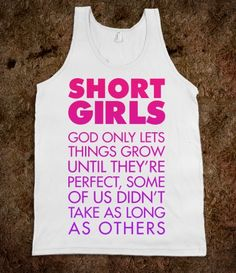 Hell, Yeah! To all the short girls out there. :) Food T, Food Humor, Tank Man, Tank Tops, T Shirt, How To Wear, Halter Tops, Muscle Shirts, Tee