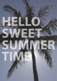 Hello Sweet Summer Time.