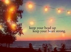 """Keep your head up and heart strong"" quote via Carol's Country Sunshine on Facebook"