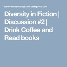 Diversity in Fiction | Discussion #2 | Drink Coffee and Read books