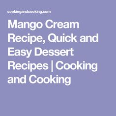 Mango Cream Recipe, Quick and Easy Dessert Recipes   Cooking and Cooking