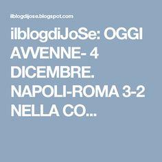 ilblogdiJoSe: OGGI AVVENNE- 4 DICEMBRE. NAPOLI-ROMA 3-2 NELLA CO...