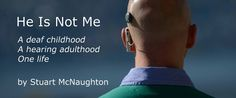 """He Is Not Me"" by Stuart McNaughton, AB Cochlear Implant Recipient"