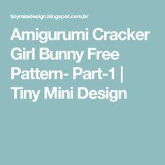 Amigurumi Cracker Girl Bunny Free Pattern- Part-1                    Tiny Mini Design