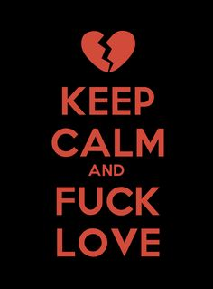 keep calm and fuck love