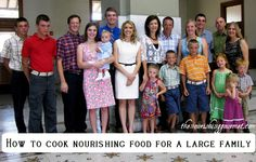 How to cook nourishing food for a large family-- lessons learned from a mother of ten.  http://www.thenourishinggourmet.com/2013/04/how-to-cook-nourishing-food-for-a-large-family.html